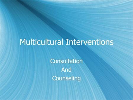 Multicultural Interventions Consultation And Counseling Consultation And Counseling.