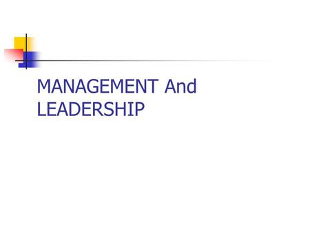 MANAGEMENT And LEADERSHIP. MANAGEMENT Accountability to formulate and achieve the objectives of the organization. Legal authority within the organization.