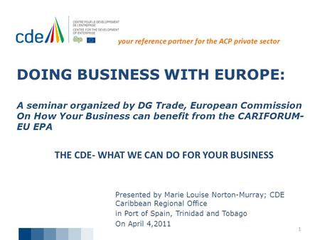 DOING BUSINESS WITH EUROPE: A seminar organized by DG Trade, European Commission On How Your Business can benefit from the CARIFORUM- EU EPA Presented.