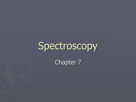 Spectroscopy Chapter 7.