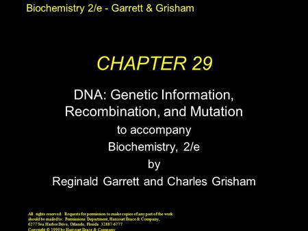 Biochemistry 2/e - Garrett & Grisham Copyright © 1999 by Harcourt Brace & Company CHAPTER 29 DNA: Genetic Information, Recombination, and Mutation to accompany.