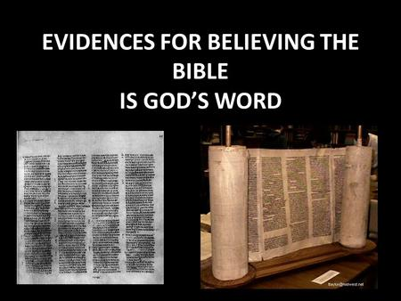 EVIDENCES FOR BELIEVING THE BIBLE IS GOD'S WORD. But Is The Bible Still God's Word? Given that the Bible was once a reliable and accurate historical document.