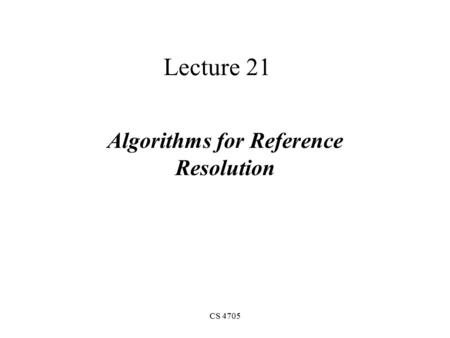 CS 4705 Lecture 21 Algorithms for Reference Resolution.