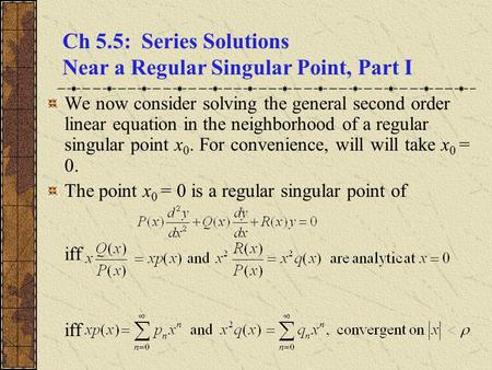 Ch 5.5: Series Solutions Near a Regular Singular Point, Part I We now consider solving the general second order linear equation in the neighborhood of.