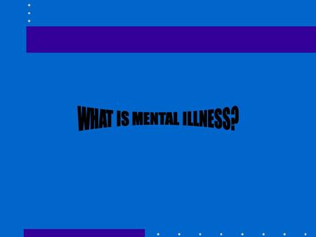 TWO TOPICS DEFINITION OF MENTAL ILLNESS NATURE OF SCHIZOPHRENIA.