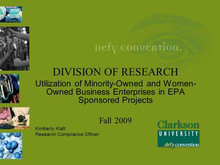 DIVISION OF RESEARCH Utilization of Minority-Owned and Women- Owned Business Enterprises in EPA Sponsored Projects Fall 2009 Kimberly Klatt Research Compliance.