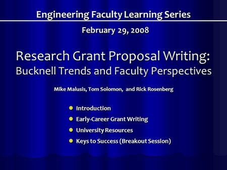 Research Grant Proposal Writing: Bucknell Trends and Faculty Perspectives Mike Malusis, Tom Solomon, and Rick Rosenberg Engineering Faculty Learning Series.