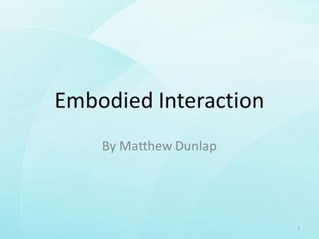 Embodied Interaction By Matthew Dunlap Define Artifacts? Overview Next.