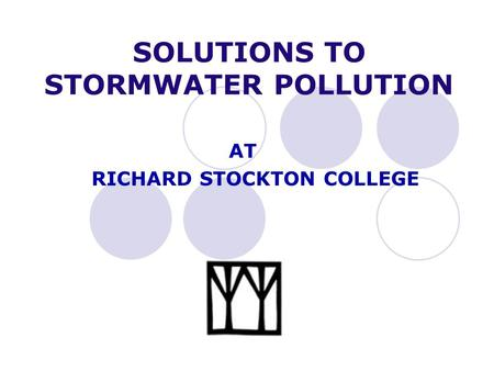 SOLUTIONS TO STORMWATER POLLUTION AT RICHARD STOCKTON COLLEGE.