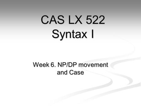 Week 6. NP/DP movement and Case