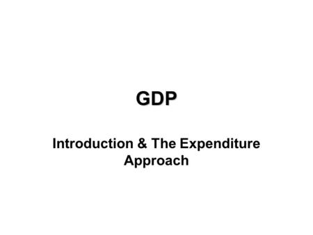 Introduction & The Expenditure Approach