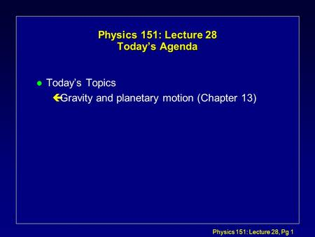 Physics 151: Lecture 28 Today's Agenda