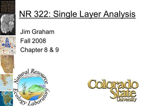 NR 322: Single Layer Analysis Jim Graham Fall 2008 Chapter 8 & 9.