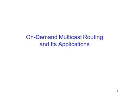 1 On-Demand Multicast Routing and Its Applications.