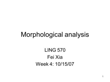 1 Morphological analysis LING 570 Fei Xia Week 4: 10/15/07 TexPoint fonts used in EMF. Read the TexPoint manual before you delete this box.: A A A.