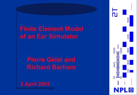 Finite Element Model of an Ear Simulator Pierre Gélat and Richard Barham 3 April 2003.