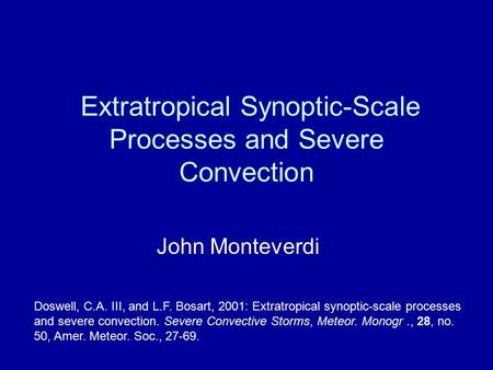 Extratropical Synoptic-Scale Processes and Severe Convection John Monteverdi Doswell, C.A. III, and L.F. Bosart, 2001: Extratropical synoptic-scale processes.