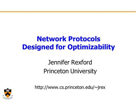 Network Protocols Designed for Optimizability Jennifer Rexford Princeton University