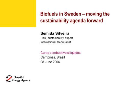 Biofuels in Sweden – moving the sustainability agenda forward Semida Silveira PhD, sustainability expert International Secretariat Curso combustíveis líquidos.