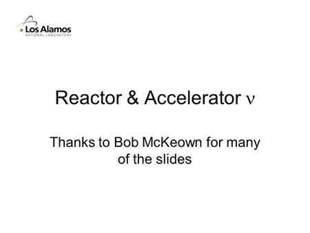 Reactor & Accelerator Thanks to Bob McKeown for many of the slides.