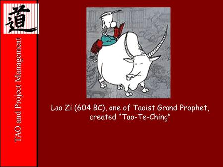 """Jesus"" TAO and Project Management Lao Zi (604 BC), one of Taoist Grand Prophet, created ""Tao-Te-Ching"""