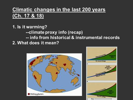 Climatic changes in the last 200 years (Ch. 17 & 18) 1. Is it warming? --climate proxy info (recap) -- info from historical & instrumental records 2. What.