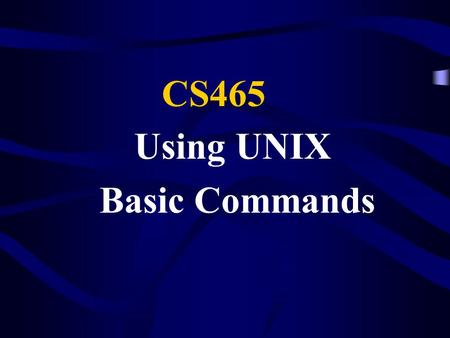 Using UNIX Basic Commands CS465. The Virtual Terminal You log on to Unix via a virtual terminal. –via telnet or secure shell (ssh) Your terminal session.