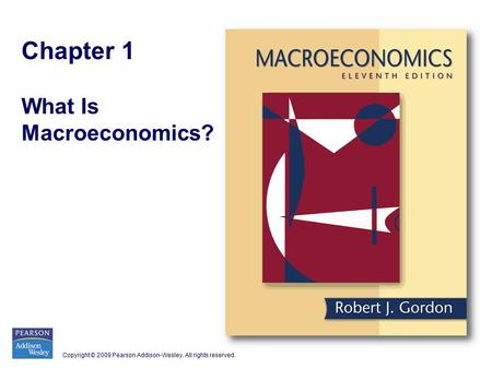 Copyright © 2009 Pearson Addison-Wesley. All rights reserved. Chapter 1 What Is Macroeconomics?