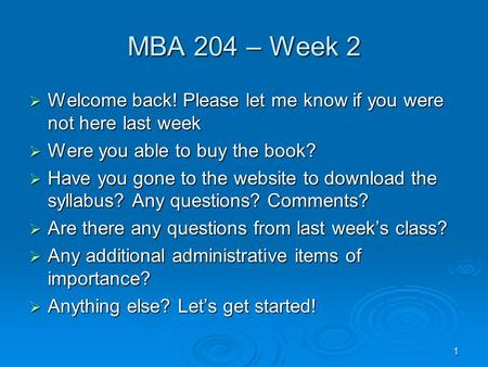 MBA 204 – Week 2 Welcome back! Please let me know if you were not here last week Were you able to buy the book? Have you gone to the website to download.