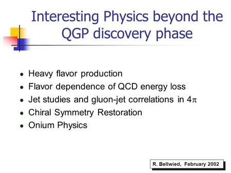 Interesting Physics beyond the QGP discovery phase Heavy flavor production Flavor dependence of QCD energy loss Jet studies and gluon-jet correlations.
