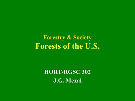 Forestry & Society Forests of the U.S. HORT/RGSC 302 J.G. Mexal.