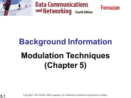5.1 Background Information <strong>Modulation</strong> Techniques (Chapter 5) Copyright © The McGraw-Hill Companies, Inc. Permission required for reproduction or display.