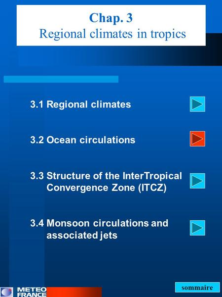 Chap. 3 Regional climates in tropics 3.1 Regional climates 3.2 Ocean circulations 3.3 Structure of the InterTropical Convergence Zone (ITCZ) 3.4 Monsoon.