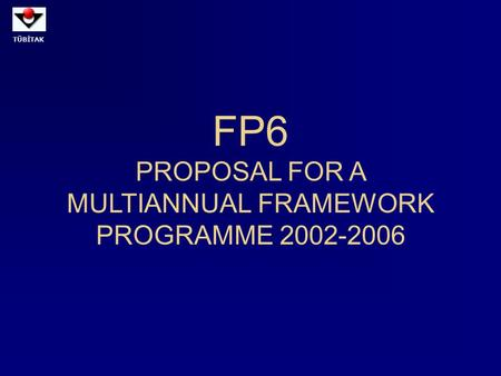 TÜBİTAK FP6 PROPOSAL FOR A MULTIANNUAL FRAMEWORK PROGRAMME 2002-2006.