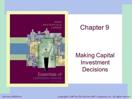 Copyright © 2007 by The McGraw-Hill Companies, Inc. All rights reserved. McGraw-Hill/Irwin Chapter 9 Making Capital Investment Decisions.
