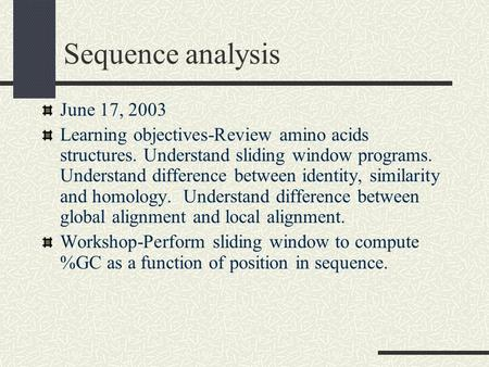 Sequence analysis June 17, 2003 Learning objectives-Review amino acids structures. Understand sliding window programs. Understand difference between identity,
