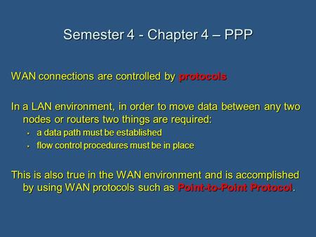 Semester 4 - Chapter 4 – PPP WAN connections are controlled by protocols In a LAN environment, in order to move data between any two nodes or routers two.