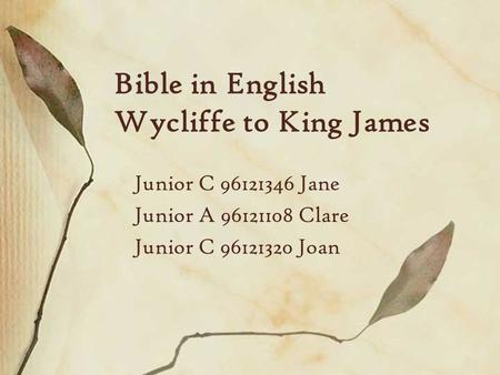 Bible in English Wycliffe to King James Junior C 96121346 Jane Junior A 96121108 Clare Junior C 96121320 Joan.