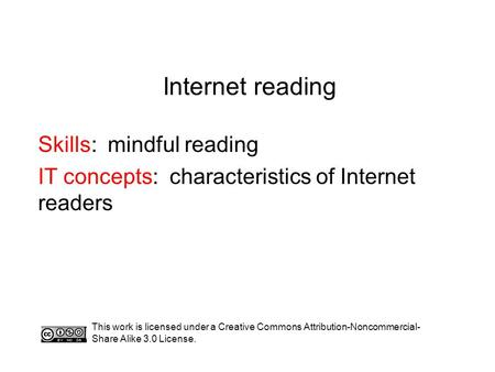 Internet reading Skills: mindful reading IT concepts: characteristics of Internet readers This work is licensed under a Creative Commons Attribution-Noncommercial-