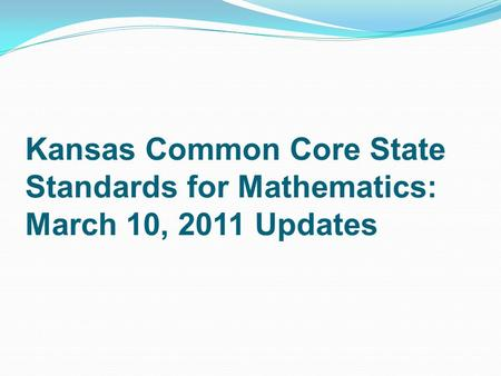 Kansas Common Core State Standards for Mathematics: March 10, 2011 Updates.