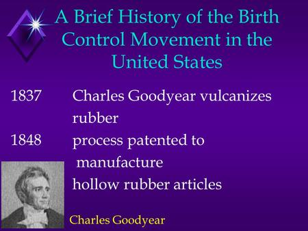 A Brief History of the Birth Control Movement in the United States 1837Charles Goodyear vulcanizes rubber 1848process patented to manufacture hollow rubber.