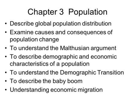 Chapter 3 Population Describe global population distribution Examine causes and consequences of population change To understand the Malthusian argument.