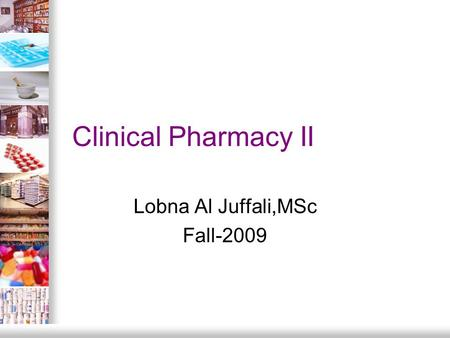 Clinical Pharmacy II Lobna Al Juffali,MSc Fall-2009.