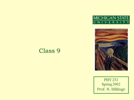 PHY 232 Spring 2002 Prof. S. Billinge Class 9. PHY 232 Spring 2002 Prof. S. Billinge Announcements Class web-page: