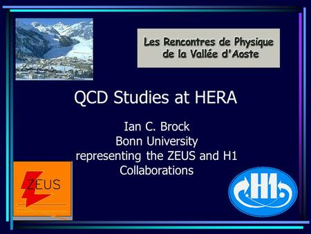 QCD Studies at HERA Ian C. Brock Bonn University representing the ZEUS and H1 Collaborations.