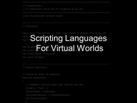 Scripting Languages For Virtual Worlds. Outline Necessary Features Classes, Prototypes, and Mixins Static vs. Dynamic Typing Concurrency Versioning Distribution.