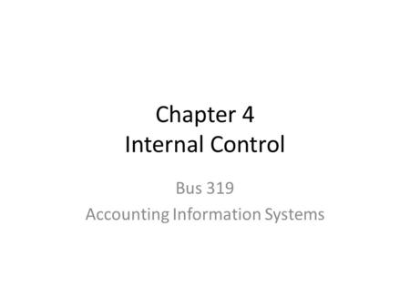 Chapter 4 Internal Control Bus 319 Accounting Information Systems.