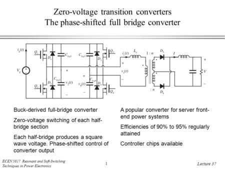 ECEN 5817 Resonant and Soft-Switching Techniques in Power Electronics 1 Lecture 37 Zero-voltage transition converters The phase-shifted full bridge converter.