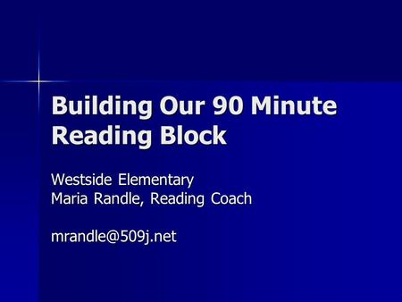 Building Our 90 Minute Reading Block Westside Elementary Maria Randle, Reading Coach