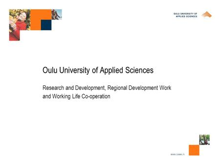 Oulu University of Applied Sciences Research and Development, Regional Development Work and Working Life Co-operation.